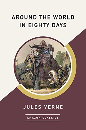 Around the World in Eighty Days (AmazonClassics Edition) by Jules Verne