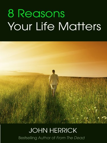 8 Reasons Your Life Matters: You are not an accident. You are loved. (John Herrick Collection Book 3) by John Herrick