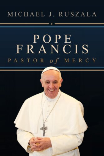 Pope Francis (Pastor of Mercy) by Michael J. Ruszala and Wyatt North