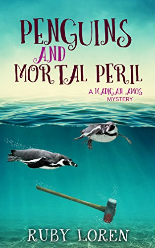 Penguins and Mortal Peril: Mystery (Madigan Amos Zoo Mysteries Book 1) by Ruby Loren