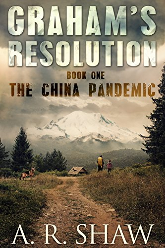 The China Pandemic: A Post Apocalyptic Medical Thriller (Graham's Resolution Book 1) by A. R. Shaw