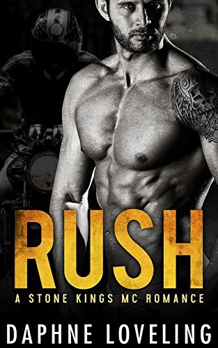 RUSH (Stone Kings Motorcycle Club, Book 1) (Stone Kings Motorcycle Club Romance) by Daphne Loveling