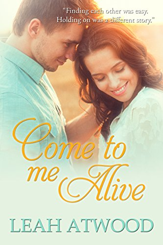 Come to Me Alive: A Contemporary Christian Romance Novel by Leah Atwood and Lesley Ann McDaniel