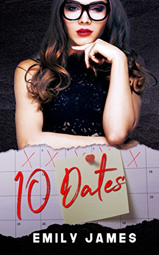 10 Dates: A fun and sexy romantic comedy novel by Emily James