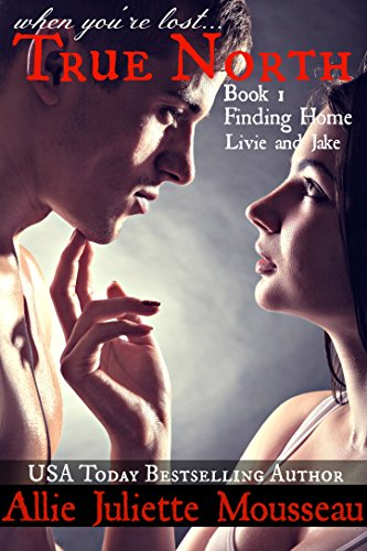 True North Book 1 Finding Home Livie and Jake by Allie Juliette Mousseau and Raeah Wilding