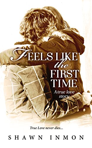 Feels Like the First Time: A True Love Story by Shawn Inmon