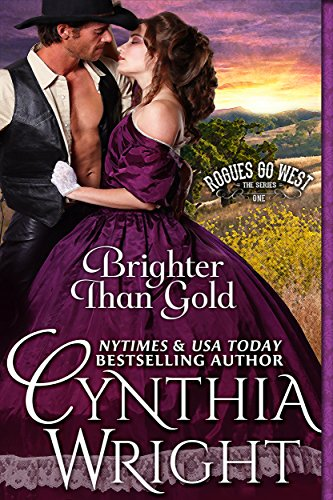 Brighter than Gold (Rogues Go West Book 1) by Cynthia Wright