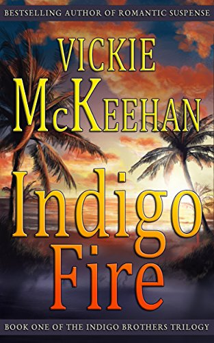 Indigo Fire (The Indigo Brothers Trilogy Book 1) by Vickie McKeehan