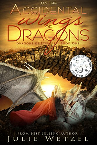 On the Accidental Wings of Dragons (Dragons of Eternity Book 1) by Julie Wetzel