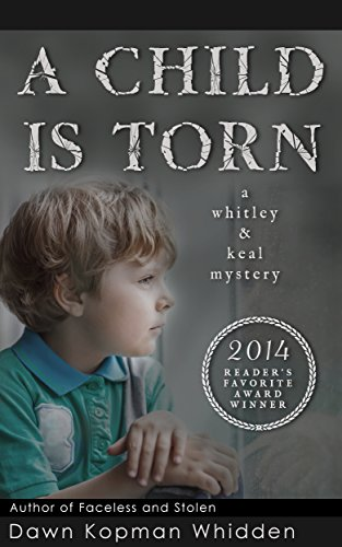 A Child is Torn (Whitley & Keal Mystery Book 1) by Dawn Kopman Whidden whidden