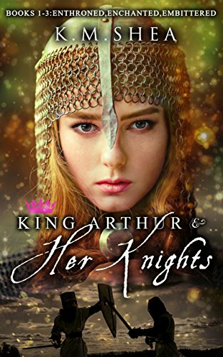 King Arthur and Her Knights: (Books 1, 2, and 3): Books 1-3: Enthroned, Enchanted, Embittered by K.M. Shea