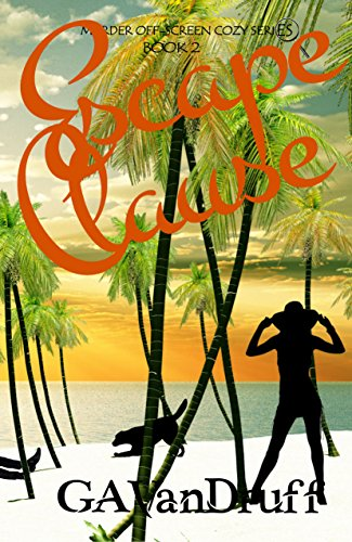 Escape Clause: Murder Off-Screen Cozy Series Book 2 by GA VanDruff