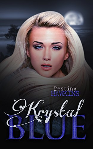 Krystal Blue (The Blue Moon Series Book 1) by Destiny Hawkins