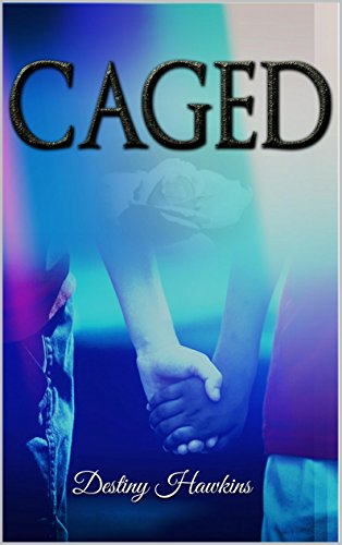 Caged (Caged series Book 1) by Destiny Hawkins
