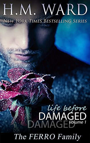 Life Before Damaged Vol. 1 (The Ferro Family) by H.M. Ward