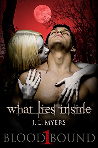 What Lies Inside: A Vampire Paranormal Romance (Blood Bound Series Book 1) by J.L. Myers