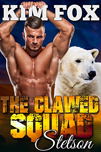 The Clawed Squad: Stetson (The Bear Shifters of Clawed Ranch Book 1) by Kim Fox