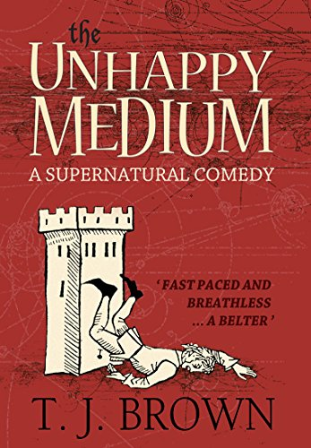 The Unhappy Medium: A Supernatural Comedy. Book 1 by T. J. Brown