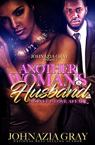 Another Woman's Husband: A Sinful Love Affair by Johnazia Gray
