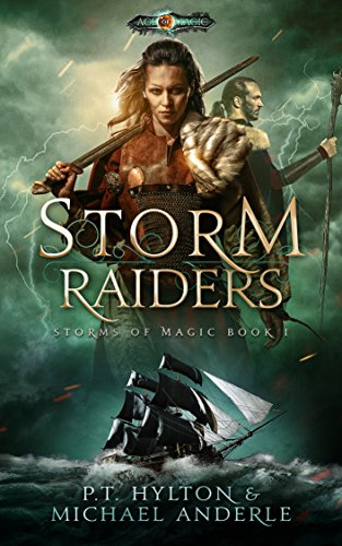 Storm Raiders: Age Of Magic – A Kurtherian Gambit Series (Storms Of Magic Book 1) by PT Hylton and Michael Anderle