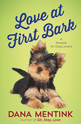Love at First Bark (Free Short Story): A Novella for Dog Lovers (Love Unleashed) by Dana Mentink