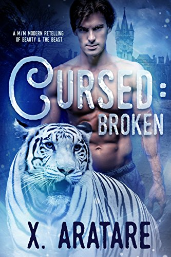 Cursed: Broken: A M/M Modern Retelling of Beauty & The Beast (Book 1) by X. Aratare