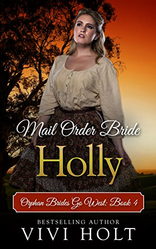 Mail Order Bride: Holly (Orphan Brides Go West Book 4) by Vivi Holt