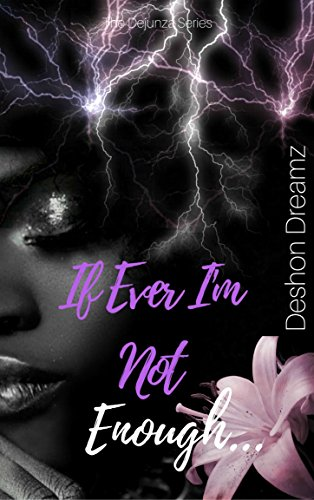 If Ever I'm Not Enough (The Dejunza Series Book 1) by Deshon Dreamz