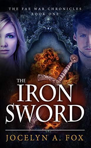 The Iron Sword (The Fae War Chronicles Book 1) by Jocelyn Fox