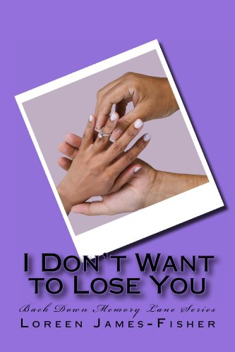 I Don't Want to Lose You (Back Down Memory Lane Series) by Loreen James-Fisher