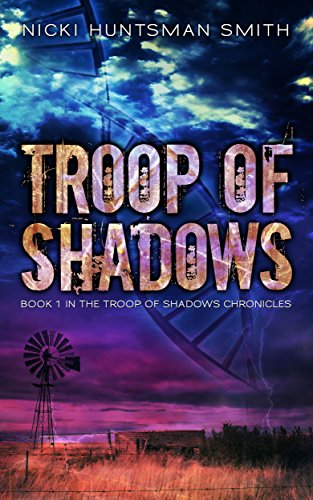 Troop of Shadows: A Post-Apocalyptic Dystopian Thriller (Book One in the Troop of Shadows Chronicles 1) by Nicki Huntsman Smith