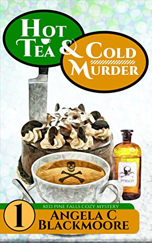 Hot Tea and Cold Murder: A Red Pine Falls Cozy Mystery (Red Pine Falls Cozy Mysteries Book 1) by Angela C Blackmoore