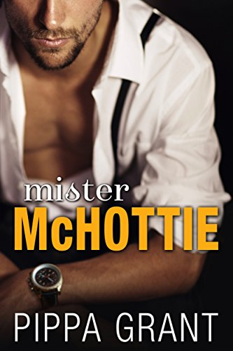 Mister McHottie: A Billionaire Boss / Brother's Best Friend / Enemies to Lovers Romantic Comedy by Pippa Grant