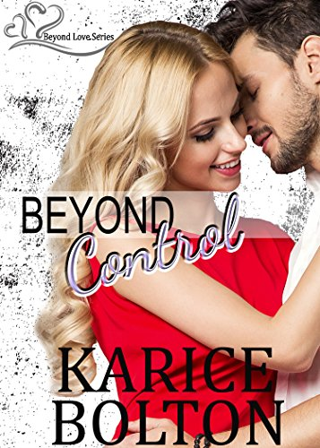 Beyond Control (Beyond Love Book 1) by Karice Bolton