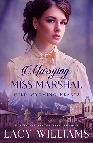 Marrying Miss Marshal (Wild Wyoming Hearts Book 1) by Lacy Williams