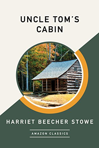 Uncle Tom's Cabin (AmazonClassics Edition) by Harriet Beecher Stowe