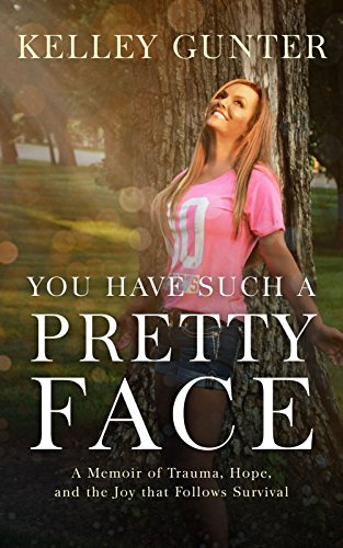 You Have Such a Pretty Face: A Memoir of Trauma, Hope, and the Joy that Follows Survival by Kelley Gunter