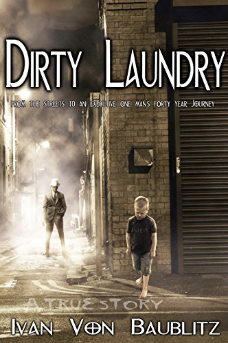 Dirty Laundry: From The Streets to an Executive One Man's Forty Year Journey by Ivan Von Baublitz