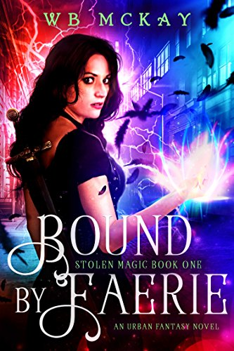 Bound by Faerie (Stolen Magic Book 1) by WB McKay