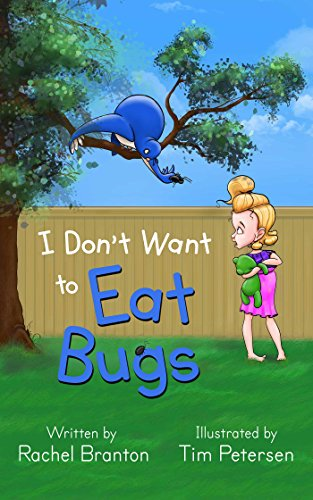I Don't Want to Eat Bugs (Lisbon's Misadventures Book 1) by Rachel Branton and Tim Petersen