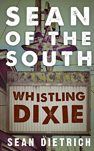 Sean of the South: Whistling Dixie by Sean Dietrich