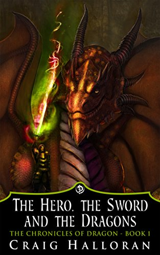 The Hero, The Sword and The Dragons:  The Chronicles of Dragon Series 1 (Book 1 of 10) by Craig Halloran