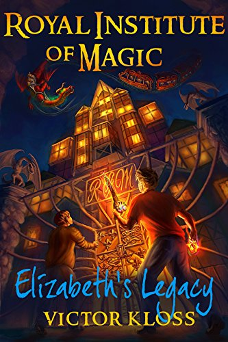Elizabeth's Legacy (Royal Institute of Magic, Book 1) by Victor Kloss