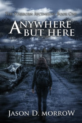 Anywhere But Here (The Starborn Ascension Book 1) by Jason D. Morrow
