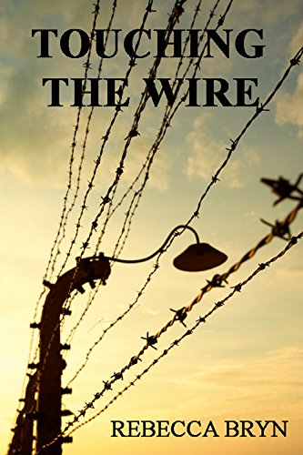 TOUCHING THE WIRE: Auschwitz:1944 A Jewish nurse steps from a cattle wagon into the heart of a young doctor, but can he save her? 70yrs later, his granddaughter tries to keep the promise he made. by Rebecca Bryn