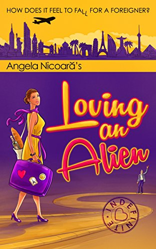 Loving an Alien: How does it feel to fall for a foreigner? by Angela Nicoara and Mike Ormsby