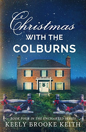 Christmas with the Colburns (Uncharted Book 4) by Keely Brooke Keith