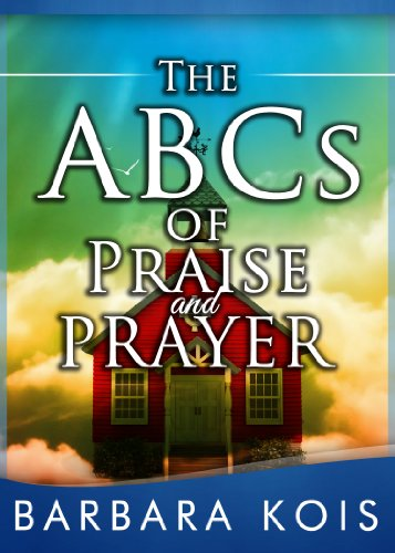 ABCs of Praise and Prayer: How 5 minutes With God Can Change Your Day by Barbara Kois