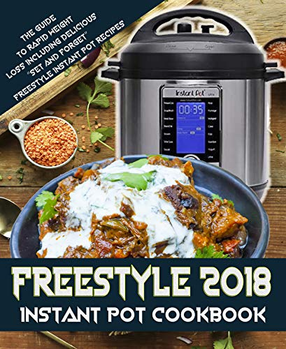 "Freestyle 2018 Instant Pot Cookbook: The Guide To Rapid Weight Loss Including Delicious "" Set And Forget"" Freestyle Instant Pot Recipes (Freestyle cookbook) by Julie Rose"