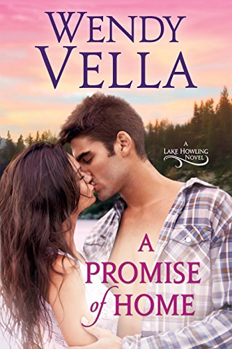 A Promise Of Home (A Lake Howling Novel Book 1) by Wendy Vella